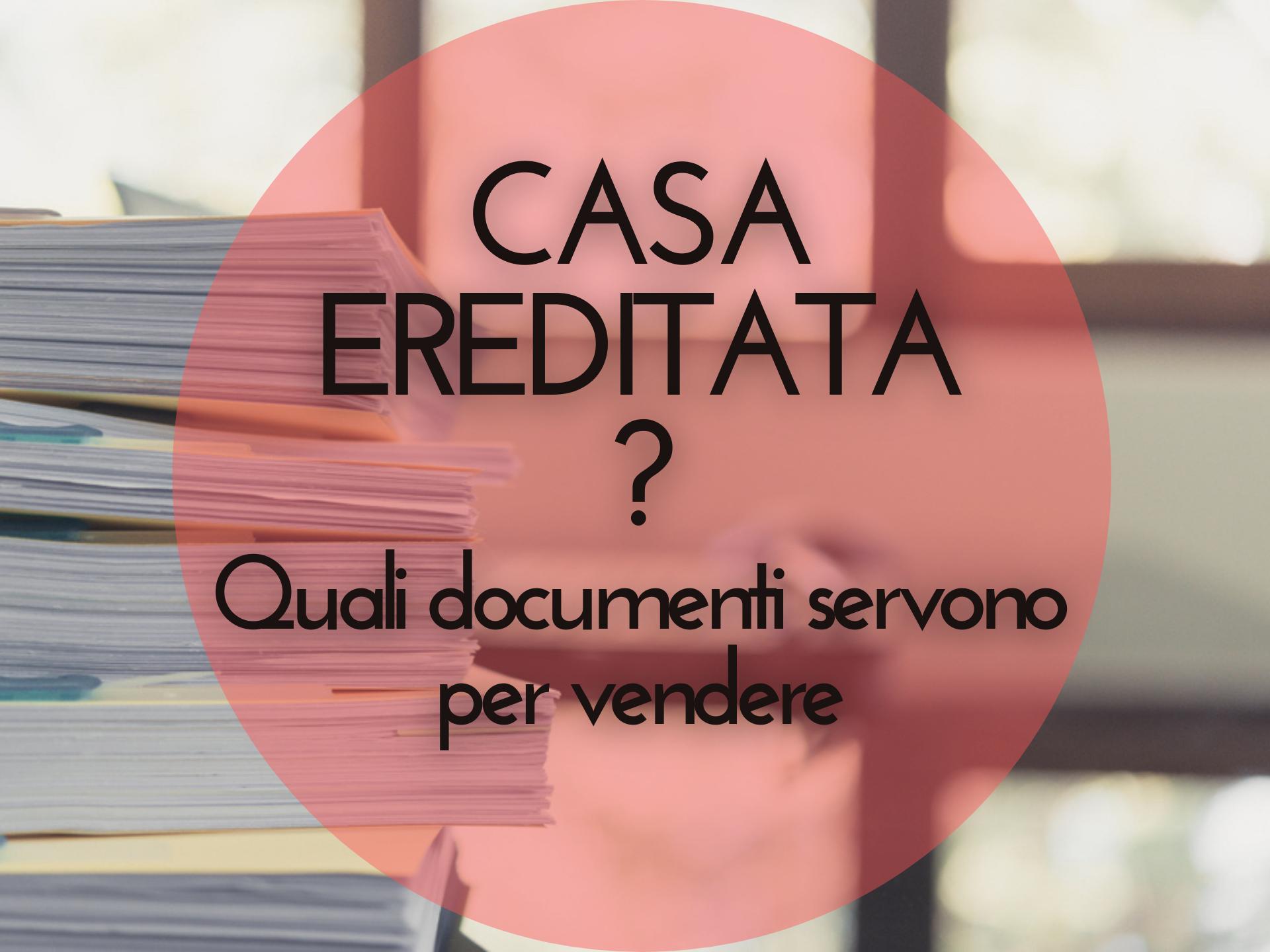 Vendere casa ereditata quali documenti servono?
